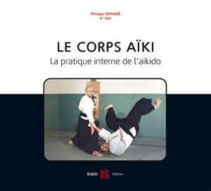 Le corps aïki : la pratique interne de l'aïkido