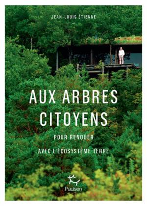 Aux arbres citoyens : pour renouer avec l'écosystème Terre