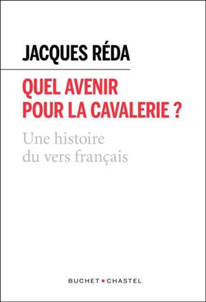 Quel avenir pour la cavalerie ? : une histoire naturelle du vers français