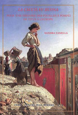 La caccia fu buona : pour une histoire des fouilles à Pompéi de Titus à l'Europe