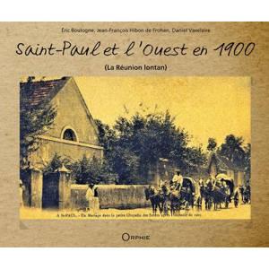 Saint-Paul et l'Ouest en 1900 : la Réunion lontan