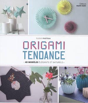Origami tendance : 50 modèles déco, élégants, inspirés de la nature