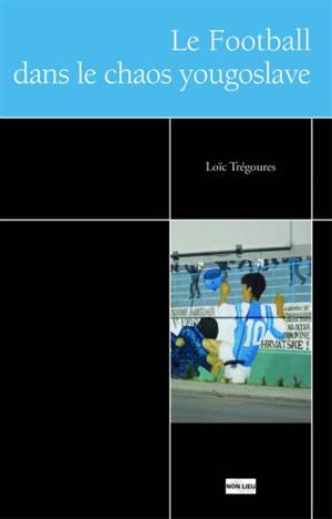 Le football dans le chaos yougoslave