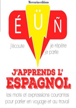 J'apprends l'espagnol : j'écoute, je répète, je parle