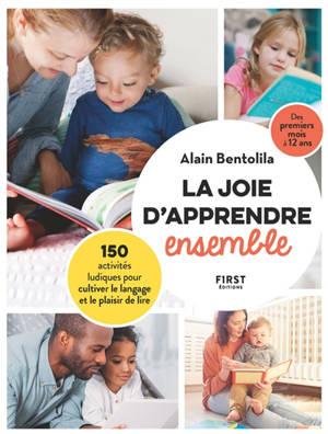 La joie d'apprendre ensemble : 150 activités ludiques pour cultiver le langage et le plaisir de lire : des premiers mois à 12 ans