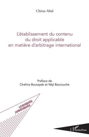 L'établissement du contenu du droit applicable en matière d'arbitrage international