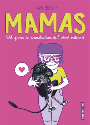 Mamas : petit précis de déconstruction de l'instinct maternel