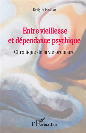 Entre vieillesse et dépendance psychique : chronique de la vie ordinaire