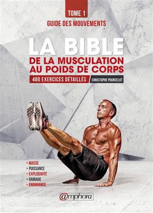 La bible de la musculation au poids du corps. Volume 1, Guide des mouvements : 480 exercices détaillés