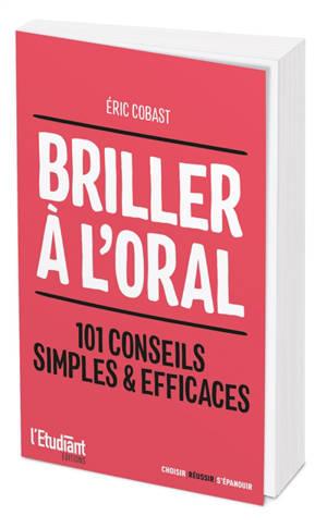 Briller à l'oral : 101 conseils simples & efficaces