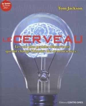 Le cerveau : les 100 plus grandes découvertes qui ont changé l'histoire des neurosciences...