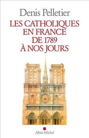 Les catholiques en France de 1789 à nos jours