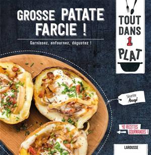 Grosse patate farcie ! : garnissez, enfournez, dégustez ! : 40 recettes gourmandes