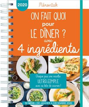 On fait quoi pour le dîner ? avec 4 ingrédients : chaque jour, une recette ultra-simple avec sa liste de courses ! : 12 mois, de janvier à décembre 2020