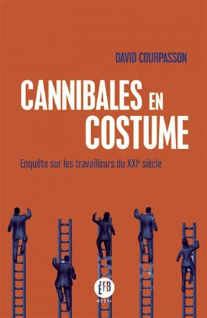 Cannibales en costume : enquête sur les travailleurs du XXIe siècle