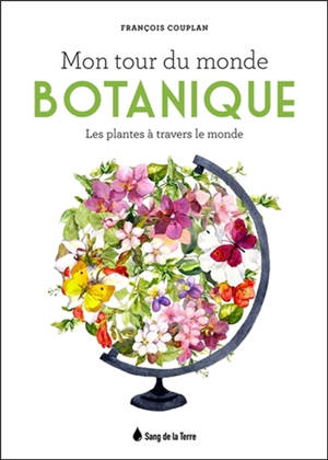 Mon tour du monde botanique : les plantes à travers le monde