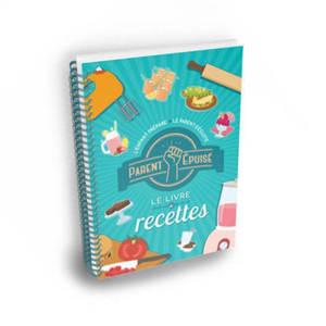 Parent épuisé : le livre de recettes : l'enfant prépare, le parent déguste