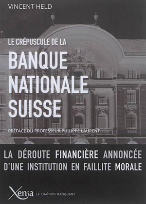 Le crépuscule de la Banque nationale suisse : la déroute financière annoncée d'une institution en faillite morale
