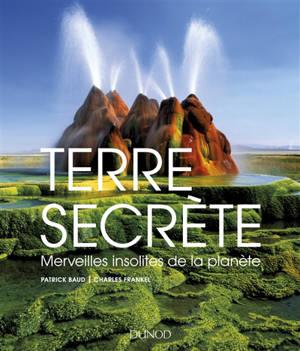 Terre secrète : merveilles insolites de la planète