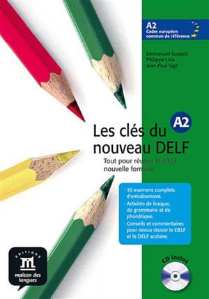 Les clés du nouveau DELF A2 : tout pour réussir le DELF nouvelle formule : livre de l'élève