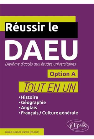 Réussir le DAEU : diplôme d'accès aux études universitaires : option A, tout en un