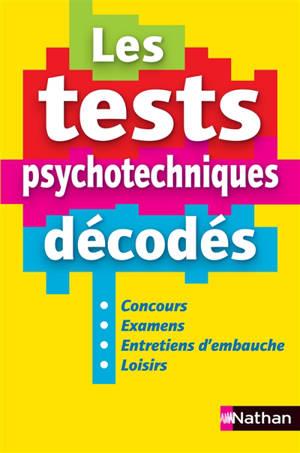Les tests psychotechniques décodés : concours, examens, entretiens d'embauche, loisirs