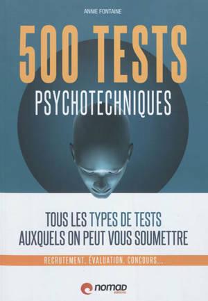 500 tests psychotechniques : tous les types de tests auxquels on peut vous soumettre : recrutement, évaluation, concours...