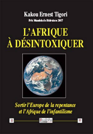 L'Afrique à désintoxiquer : sortir l'Europe de la repentance et l'Afrique de l'infantilisme