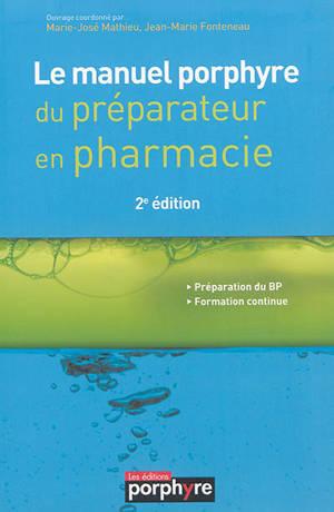 Le manuel porphyre du préparateur en pharmacie : préparation du BP, formation continue