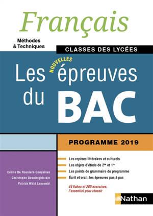 Français, méthodes & techniques, classes des lycées : les nouvelles épreuves du bac : programme 2019