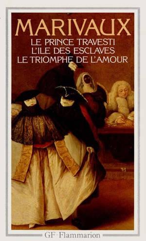 Le Prince travesti; L'Ile des esclaves; Le Triomphe de l'amour