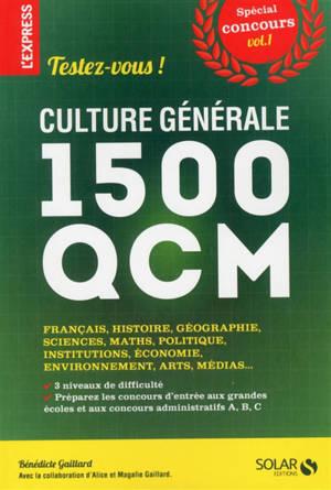 Testez-vous ! : culture générale, 1.500 QCM : spécial concours. Volume 1, Français, histoire, géographie, sciences, maths, politique, institutions, économie, environnement, arts, médias...