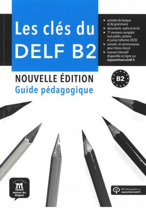 Les clés du DELF B2 : guide pédagogique + MP3