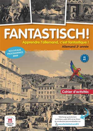 Fantastisch ! allemand 2e année, A1-A2 : cahier d'activités : nouveaux programmes 2016