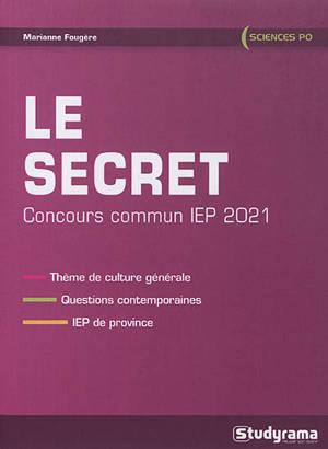 Le secret : concours commun IEP 2021 : questions contemporaines