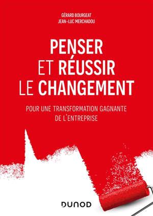 Penser et réussir le changement : pour une transformation gagnante de l'entreprise