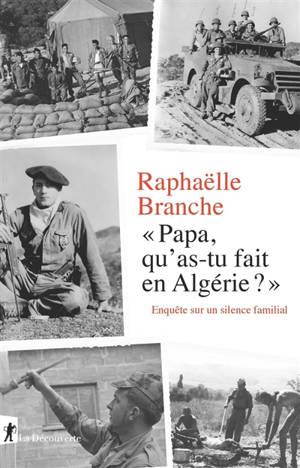 Papa, qu'as-tu fait en Algérie ? : enquête sur un silence familial