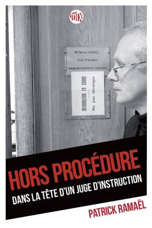 Hors procédure : dans la tête d'un juge d'instruction