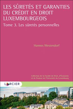 Les sûretés et garanties du crédit en droit luxembourgeois. Volume 3, Les sûretés personnelles : mise en perspective