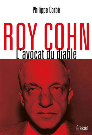 Roy Cohn : l'avocat du diable : l'homme qui a tout appris à Donald Trump