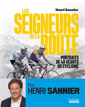 Les seigneurs de la route : portraits de 40 géants du cyclisme