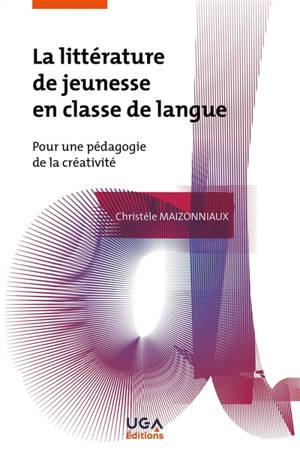 La littérature de jeunesse en classe de langue : pour une pédagogie de la créativité