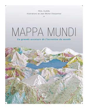 Mappa mundi : la grande aventure de l'invention du monde