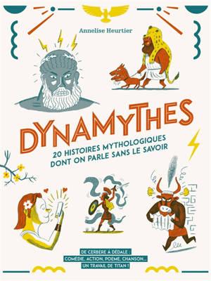Dynamythes : 20 histoires mythologiques dont on parle sans le savoir : de Cerbère à Dédale, comédie, action, poème, chanson... un travail de titan !