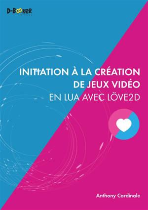 Initiation à la création de jeux vidéo en Lua avec Löve2D