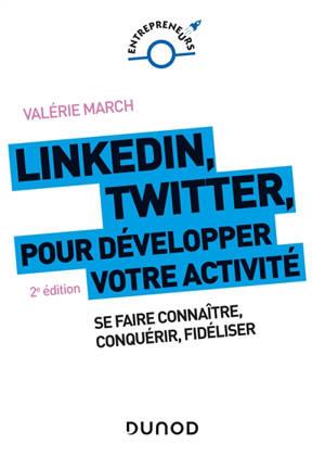 LinkedIn, Twitter pour développer votre activité : se faire connaître, conquérir, fidéliser