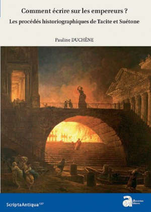 Comment écrire sur les empereurs ? : les procédés historiographiques de Tacite et Suétone