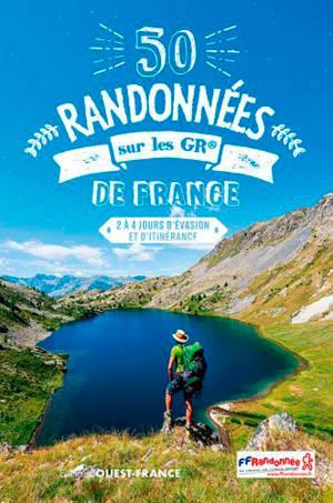 50 randonnées sur les GR de France : 2 à 4 jours d'évasion et d'itinérance