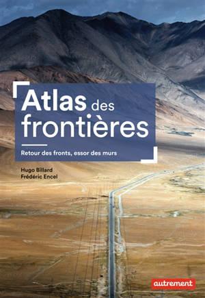 Atlas des frontières : retour des fronts, essor des murs