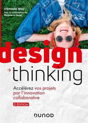Design thinking : accélérez vos projets par l'innovation collaborative